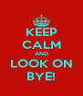 KEEP CALM AND LOOK ON BYE! - Personalised Poster A4 size