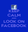 KEEP CALM AND LOOK ON FACEBOOK - Personalised Poster A4 size