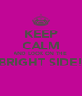 KEEP CALM AND LOOK ON THE  BRIGHT SIDE!  - Personalised Poster A4 size