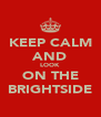 KEEP CALM AND LOOK ON THE BRIGHTSIDE - Personalised Poster A4 size