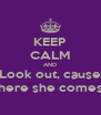 KEEP CALM AND Look out, cause here she comes - Personalised Poster A4 size