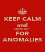 KEEP CALM and LOOK OUT FOR ANOMALIES - Personalised Poster A4 size