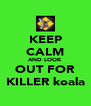 KEEP CALM AND LOOK OUT FOR KILLER koala - Personalised Poster A4 size