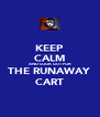 KEEP CALM AND LOOK OUT FOR THE RUNAWAY  CART - Personalised Poster A4 size
