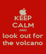 KEEP CALM AND  look out for   the volcano  - Personalised Poster A4 size