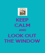 KEEP CALM AND LOOK OUT THE WINDOW - Personalised Poster A4 size