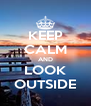 KEEP CALM AND LOOK OUTSIDE - Personalised Poster A4 size