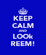 KEEP CALM AND LOOk REEM! - Personalised Poster A4 size