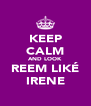 KEEP CALM AND LOOK REEM LIKÉ IRENE - Personalised Poster A4 size