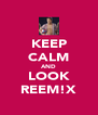 KEEP CALM AND LOOK REEM!X - Personalised Poster A4 size