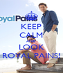 KEEP CALM AND LOOK ROYAL PAINS! - Personalised Poster A4 size