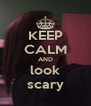 KEEP CALM AND look scary - Personalised Poster A4 size