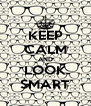 KEEP CALM AND LOOK SMART - Personalised Poster A4 size