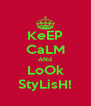 KeEP CaLM ANd LoOk StyLisH! - Personalised Poster A4 size