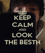 KEEP CALM AND LOOK THE BESTH - Personalised Poster A4 size