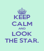 KEEP CALM AND LOOK THE STAR. - Personalised Poster A4 size