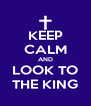 KEEP CALM AND LOOK TO THE KING - Personalised Poster A4 size