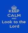 KEEP CALM AND Look to the  Lord - Personalised Poster A4 size