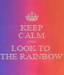 KEEP CALM AND LOOK TO  THE RAINBOW - Personalised Poster A4 size