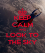 KEEP CALM AND LOOK TO THE SKY - Personalised Poster A4 size