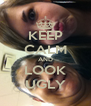 KEEP CALM AND LOOK UGLY - Personalised Poster A4 size