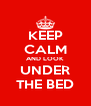 KEEP CALM AND LOOK UNDER THE BED - Personalised Poster A4 size