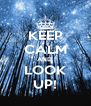 KEEP CALM AND  LOOK UP! - Personalised Poster A4 size