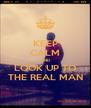 KEEP CALM AND LOOK UP TO THE REAL MAN - Personalised Poster A4 size