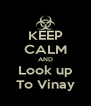 KEEP CALM AND Look up To Vinay - Personalised Poster A4 size