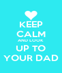KEEP CALM AND LOOK UP TO YOUR DAD - Personalised Poster A4 size