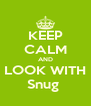 KEEP CALM AND LOOK WITH Snug  - Personalised Poster A4 size