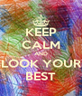 KEEP CALM AND LOOK YOUR BEST - Personalised Poster A4 size