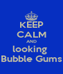 KEEP CALM AND looking  Bubble Gums - Personalised Poster A4 size
