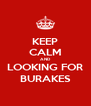 KEEP CALM AND LOOKING FOR BURAKES - Personalised Poster A4 size