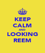 KEEP CALM AND LOOKING REEM - Personalised Poster A4 size