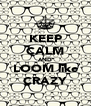 KEEP CALM AND LOOM like CRAZY - Personalised Poster A4 size