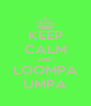 KEEP CALM AND LOOMPA UMPA - Personalised Poster A4 size
