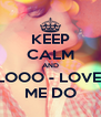 KEEP CALM AND LOOO - LOVE  ME DO - Personalised Poster A4 size
