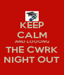 KEEP CALM AND LOOONG THE CWRK NIGHT OUT - Personalised Poster A4 size