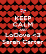 KEEP CALM AND LoOove <3 Sarah Carter - Personalised Poster A4 size