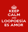KEEP CALM AND LOOPOESÍA ES AMOR - Personalised Poster A4 size
