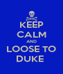 KEEP CALM AND LOOSE TO DUKE  - Personalised Poster A4 size