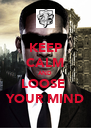 KEEP CALM AND LOOSE  YOUR MIND - Personalised Poster A4 size