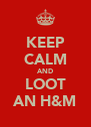 KEEP CALM AND LOOT AN H&M - Personalised Poster A4 size