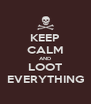 KEEP CALM AND LOOT EVERYTHING - Personalised Poster A4 size