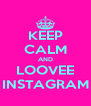 KEEP CALM AND LOOVEE INSTAGRAM - Personalised Poster A4 size
