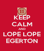 KEEP CALM AND LOPE LOPE EGERTON - Personalised Poster A4 size