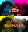 KEEP CALM AND LOPE NANAKI - Personalised Poster A4 size