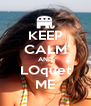 KEEP CALM AND LOquet ME - Personalised Poster A4 size