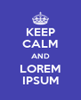 KEEP CALM AND LOREM IPSUM - Personalised Poster A4 size